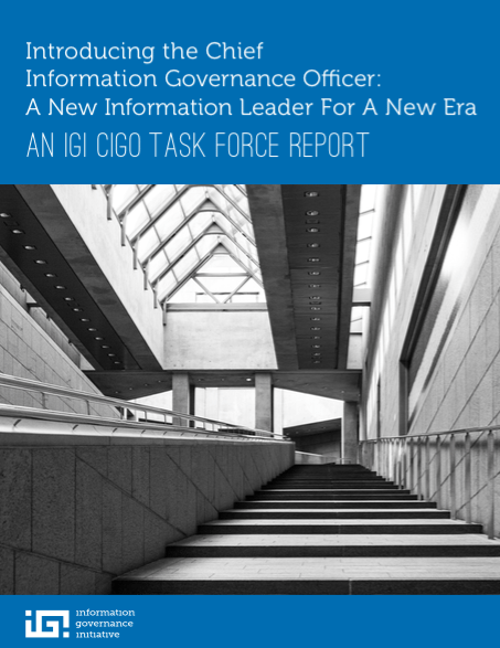 Introducing the Chief Information Governance Officer: A New Information Leader For A New Era An IGI CIGO Task Force Report